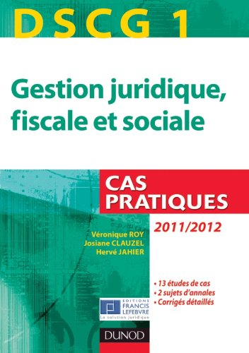 DSCG 1 - Gestion juridique, fiscale et sociale - 2011/2012 - Cas pratiques par Véronique Roy, Josiane Clauzel, Hervé Jahier