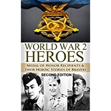 World War 2: Medal of Honor Heroes: Medal of Honor Recipients in WWII & Their Heroic Stories of Bravery (World War 2, World War II, WW2, WWII, Medal of ... Allied Heroes Book 1) (English Edition)
