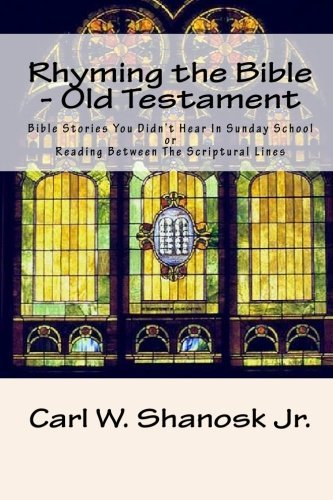 rhyming-the-bible-old-testament-bible-stories-you-didnt-hear-in-sunday-school-by-carl-w-shanosk-jr-2