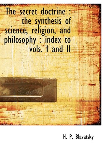 The Secret Doctrine The Synthesis Of Science Religion And Philosophy Index To Vols I And Ii