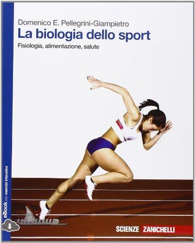 La biologia dello sport. Fisiologia, alimentazione, salute. Per le Scuole superiori. Con e-book