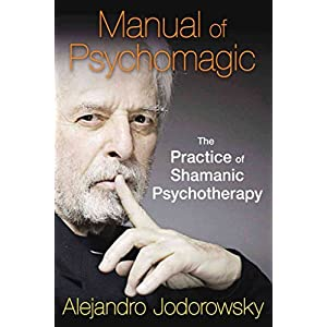 [Manual of Psychomagic: The Practice of Shamanic Psychotherapy] (By: Alejandro Jodorowsky) [published: March, 2015]