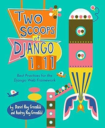 Two Scoops of Django 1 11: Best Practices for the Django Web Framework