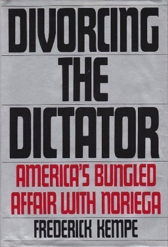 Divorcing The Dictator: America's Bungled Affair with Noriega by Frederick Kempe (1990-03-05)