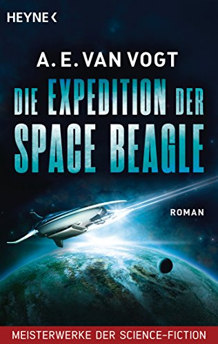 Die Expedition der Space Beagle: Roman  - Meisterwerke der Science Fiction