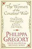 The Women of the Cousins' War: The Duchess, the Queen and the King's Mother