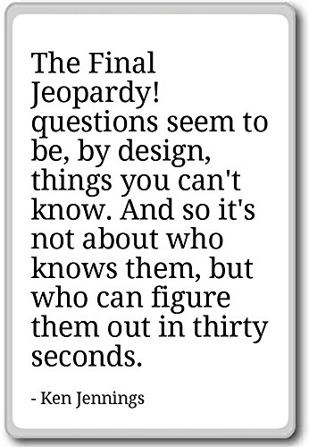 the-final-jeopardy-questions-seem-to-be-by-d-ken-jennings-quotes-fridge-magnet-white-magnete-frigo