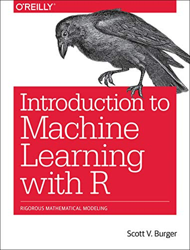 Introduction to Machine Learning with R: Rigorous Mathematical Analysis por Scott Burger