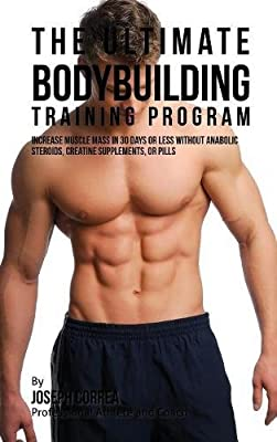The Ultimate Bodybuilding Training Program: Increase Muscle Mass in 30 Days or Less Without Anabolic Steroids, Creatine Supplements, or Pills by Finibi Inc
