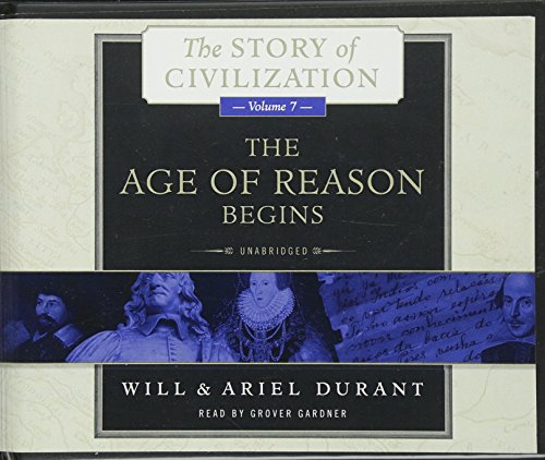 The Age of Reason Begins: A History of European Civilization in the Period of Shakespeare, Bacon, Montaigne, Rembrandt, Galileo, and Descartes: 1558-1648 (Story of Civilization (Audio))