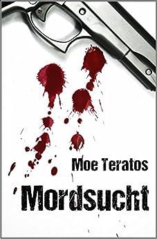 Mordsucht (Ratz-Thriller 2) von [Teratos, Moe]