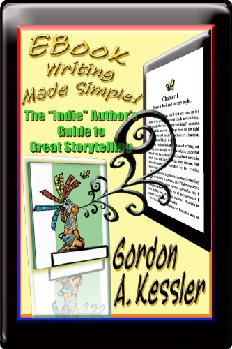 """EBOOK WRITING MADE SIMPLE! The """"Indie"""" Author's Guide to Great Storytelling"""