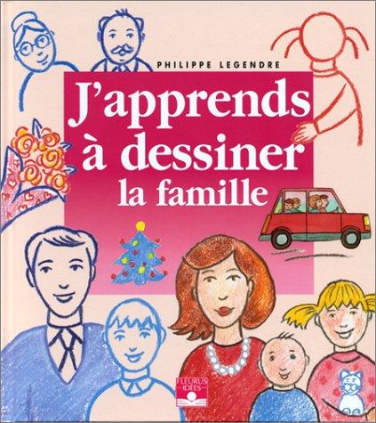 J'apprends à dessiner la famille par Philippe Legendre