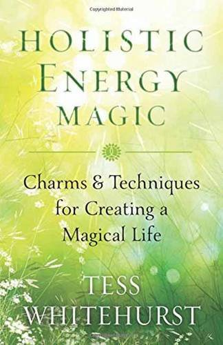 Holistic Energy Magic: Charms and Techniques for Creating a Magical Life