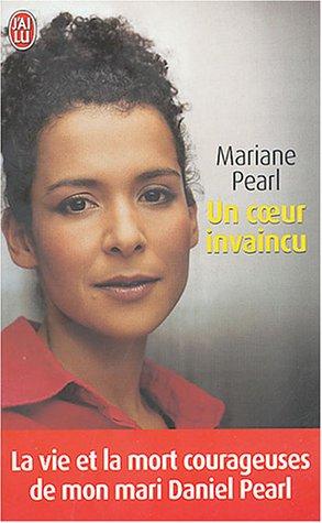 Un coeur invaincu : La vie et la mort courageuses de mon mari Daniel Pearl par Marianne Pearl