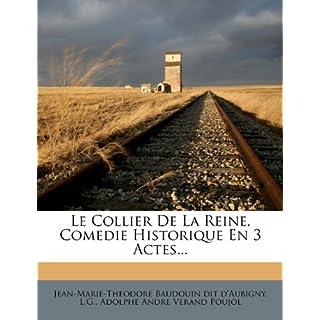 Le Collier De La Reine, Comedie Historique En 3 Actes.