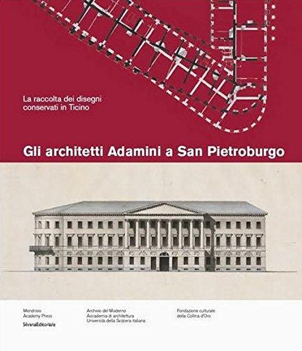 Gli architetti Adamini a San Pietroburgo. La raccolta dei disegni conservati a San Pietroburgo. Ediz