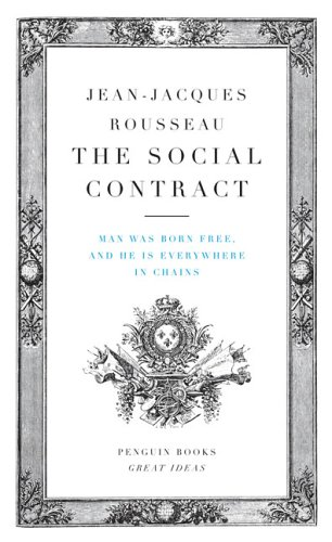 The Social Contract: Man Was Born Free, and He Is Everywhere in Chains (Penguin Great Ideas)