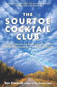The Sourtoe Cocktail Club: The Yukon Odyssey of a Father and Son in Search of a Mummified Human Toe and Everything Else