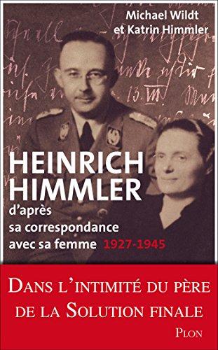 Heinrich Himmler d'aprs sa correspondance avec sa femme