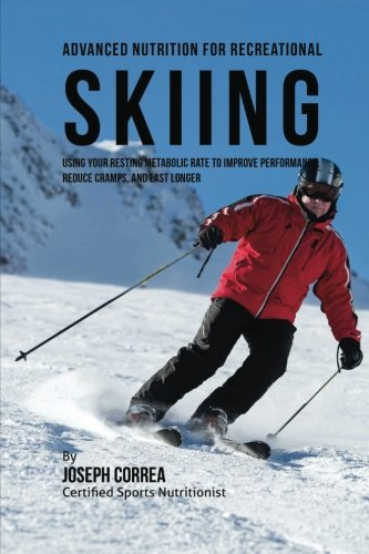 Advanced Nutrition for Recreational Skiing: Using Your Resting Metabolic Rate to Improve Performance, Reduce Cramps, and Last Longer