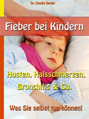 Fieber bei Kindern - Husten, Halsschmerzen, Bronchitis & Co. - Was Sie selbst tun können!