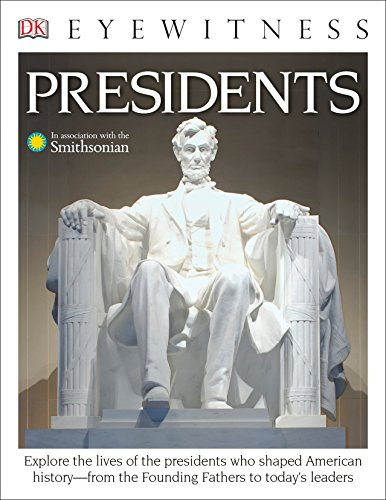 DK Eyewitness Books: Presidents: Explore the Lives of the Presidents Who Shaped American History from the Foundin