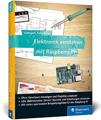 Elektronik verstehen mit Raspberry Pi: Der praktische Einstieg. Geeignet für