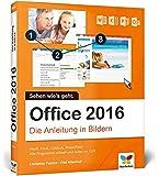 Office 2016: Die Anleitung in Bildern. Bild für Bild Office 2016 lernen. Komplett in Farbe. Für alle Einsteiger, auch für Senioren