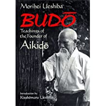 Budo: Teachings of the Founder of Aikido