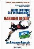 Guide pratique de l'entraînement du gardien de but. Les clés pour réussir