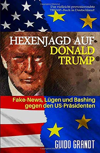 gugra-Media-Politik: Hexenjagd auf Donald Trump: Fake News, Lügen & Bashing gegen den US-Präsidenten