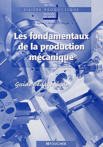 Les fondamentaux de la production mécanique Bac pro Tle BEP MPMI : Guide pédagogique