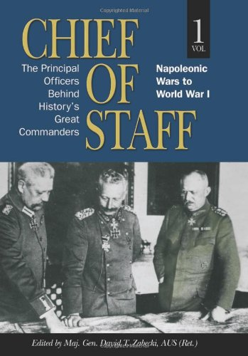 chief-of-staff-volume-1-the-principal-officers-behind-historys-great-commanders-napoleonic-wars-to-w