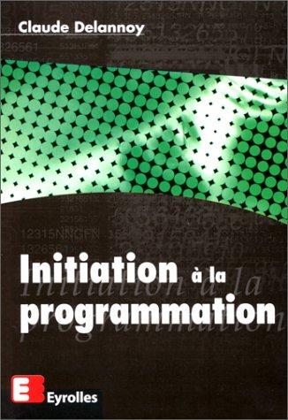Initiation à la programmation par Claude Delannoy