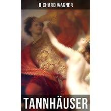 Tannhäuser: Oper in drei Akten: Tannhäuser und Der Sängerkrieg auf Wartburg (German Edition)