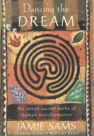 Dancing the Dream: The Seven Sacred Paths to Human Transformation