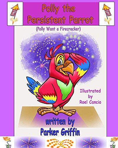 Polly the Persistent Parrot: Polly Want a Firecracker (English Edition)