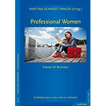Professional Women - Frauen im Business: Aufblühen kann man nicht im Schatten