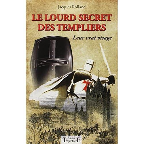 LOURD SECRET DES TEMPLIERS (LES) : LEUR VRAI VISAGE by JACQUES ROLLAND