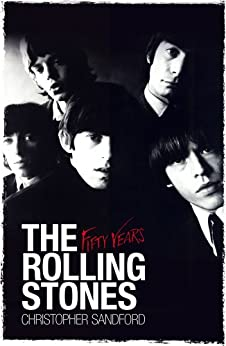 The Rolling Stones: Fifty Years (English Edition) von [Sandford, Christopher]
