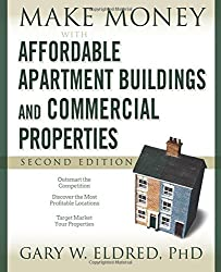 Make Money with Affordable Apartment Buildings and Commercial Properties by Gary W. Eldred (2008-03-31)