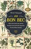 Image de Au bon bec - Où tu trouveras les vertus, bontés et secrets des légumes, fruits et fines herbes