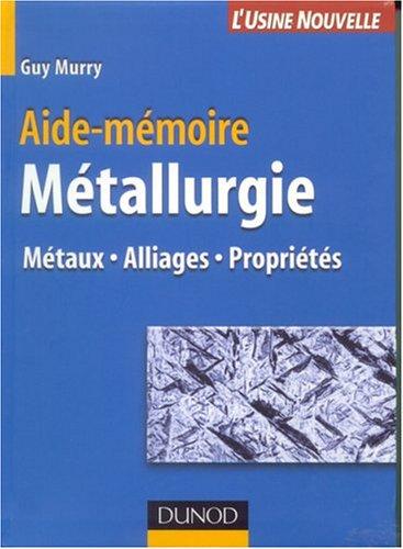 Aide-mémoire de métallurgie : Métaux ...