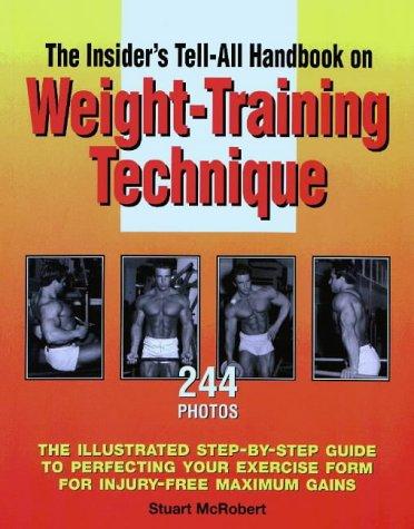 An Insider's Tell-All Handbook on Weight-training Technique por Stuart McRobert
