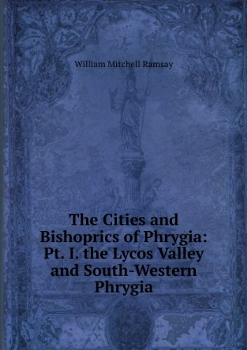 the-cities-and-bishoprics-of-phrygia-pt-i-the-lycos-valley-and-south-western-phrygia
