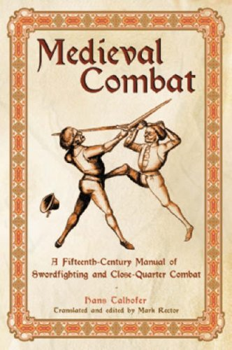 Medieval Combat: A Fifteenth-century Illustrated Manual of Swordfighting and Close-quarter Combat por Hans Talhoffer