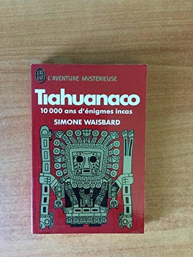 Tiahuanaco : 10000 ans d'énigmes incas (J'ai lu)