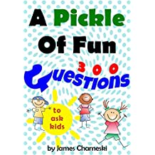 A Pickle of Fun: 300 questions to ask kids (English Edition)
