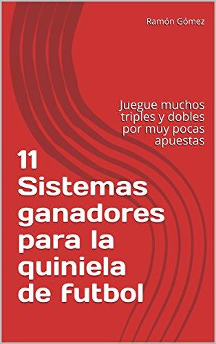 Descargar Libro 11 Sistemas ganadores para la quiniela de futbol: Juegue muchos triples y dobles por muy pocas apuestas de Ramón Gómez